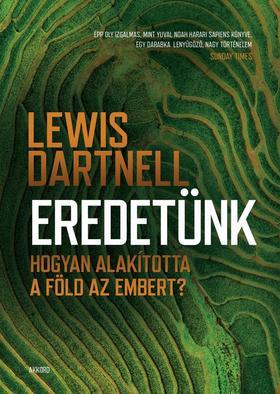 Lewis Dartnell - Eredetünk - Hogyan alakította a Föld az embert?