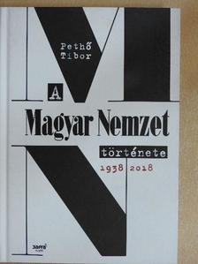 Pethő Tibor - A Magyar Nemzet története 1938-2018 [antikvár]
