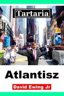 Jr David Ewing - Tartaria - Atlantisz [eKönyv: epub, mobi]