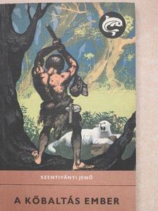 Szentiványi Jenő - A kőbaltás ember [antikvár]