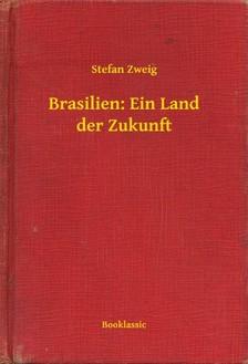 Stefan Zweig - Brasilien: Ein Land der Zukunft [eKönyv: epub, mobi]