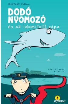 Kertész Edina - Dodó nyomozó és az idomított cápa