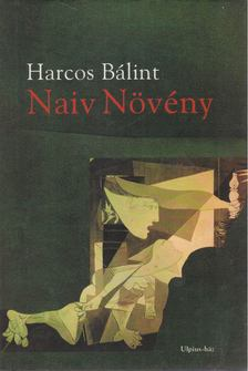 Harcos Bálint - Naiv Növény [antikvár]