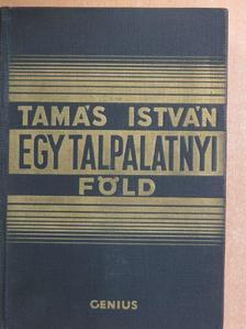 Tamás István - Egy talpalatnyi föld [antikvár]