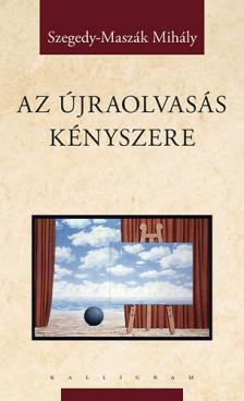 Szegedy-Maszák Mihály - Az újraolvasás kényszere
