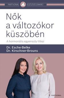 Dr. Esche-Belke - Dr. Kirschner-Brouns - Nők a változókor küszöbén - A hormonális egyensúly titkai