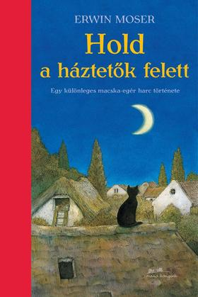 Erwin Moser - Hold a háztetők felett