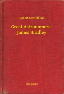 Ball Robert Stawell - Great Astronomers:  James Bradley [eKönyv: epub, mobi]
