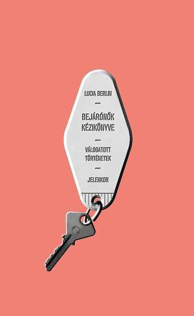 Berlin, Lucia - Bejárónők kézikönyve - Válogatott történetek