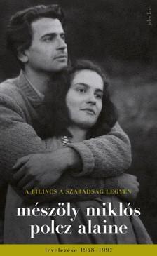Mészöly Miklós - Polcz Alaine - A bilincs a szabadság legyen - Mészöly Miklós és Polcz Alaine levelezése 1948 - 1997 [eKönyv: epub, mobi]
