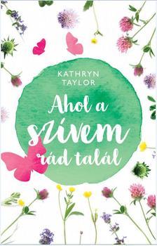 Kathryn Taylor - Ahol a szívem rád talál