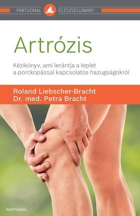 Roland Liebscher-Bracht - dr. med. Petra Bracht - Artrózis - Kézikönyv, ami lerántja a leplet a porckopással kapcsolatos hazugságokról