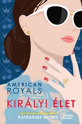 Katharine McGee - American Royals - Királyi élet