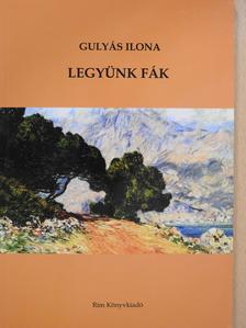 Gulyás Ilona - Legyünk fák (dedikált példány) [antikvár]