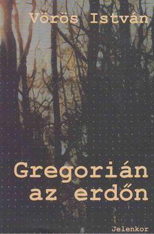 VÖRÖS ISTVÁN - Gregorián az erdőn [antikvár]