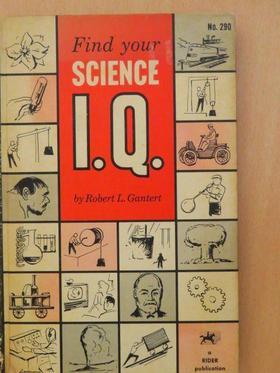 Robert L. Gantert - Find Your Science I.Q. [antikvár]