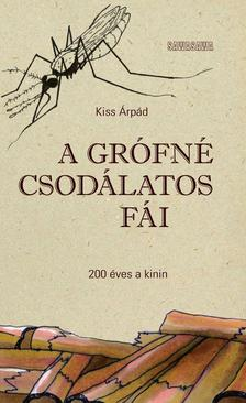 Kiss Árpád - A grófné csodálatos fái - 200 éves a kinin