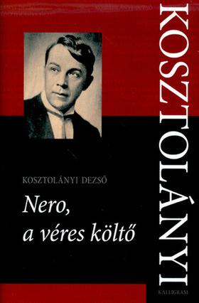 KOSZTOLÁNYI DEZSŐ - Nero, a véres költő