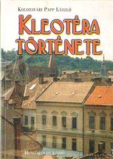 Kolozsvári Papp László - Kleotéra története (dedikált) [antikvár]