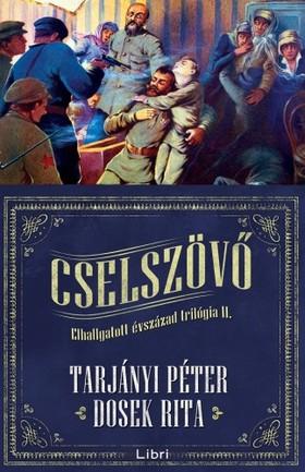TARJÁNYI PÉTER - DOSEK RITA - Cselszövő - Elhallgatott évszázad trilógia 2.