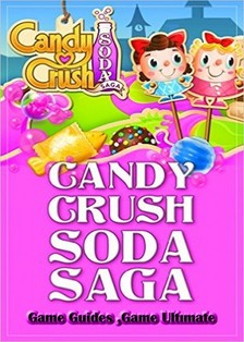 Guides Game Ultimate Game - Candy Crush Soda Saga Game Guides Full [eKönyv: epub, mobi]