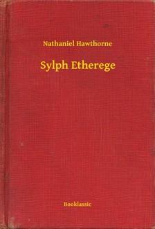 Nathaniel Hawthorne - Sylph Etherege [eKönyv: epub, mobi]