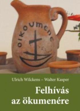 Walter Kasper - Felhívás az ökumenére