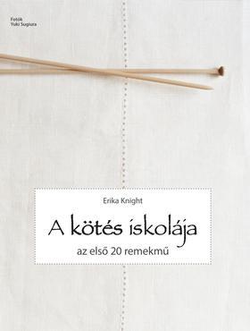 Erika Knight - A kötés iskolája - Az első 20 remekmű