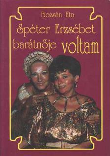 Bozsán Eta - Spéter Erzsébet barátnője voltam [antikvár]