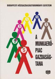 Galasi Péter - A munkaerőpiac gazdaságtana [antikvár]