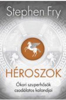 Stephen Fry - Héroszok - Ókori szuperhősök csodálatos kalandjai