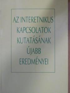 B. Juhász Erzsébet - Az interetnikus kapcsolatok kutatásának újabb eredményei [antikvár]