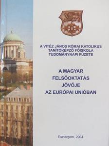 Dr. Deme Tamás - A magyar felsőoktatás jövője az Európai Unióban [antikvár]