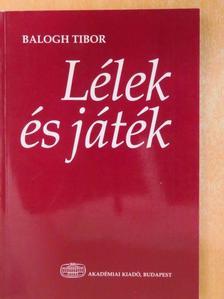 Balogh Tibor - Lélek és játék [antikvár]