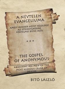 Bitó László - A névtelen evangéliuma / The Gospel of Anonymous - Amely minden népet feloldoz az istengyikosság förtelmesbűne alól