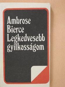 Ambrose Bierce - Legkedvesebb gyilkosságom [antikvár]