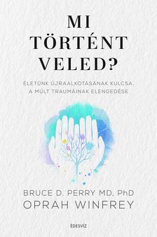 Bruce D. Perry MD, PhD, Oprah Winfrey - Mi történt veled?