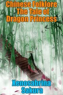 Sakura Xenosabrina - Chinese Folklore  The Tale of Dragon Princess [eKönyv: epub, mobi]