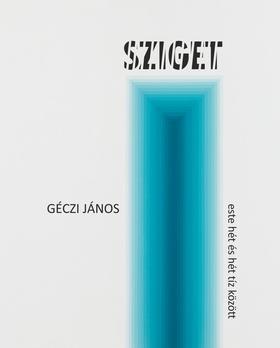GÉCZI JÁNOS - Sziget, este hét és hét tíz között (versciklus, 2015-2017)