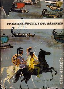 Hegedüs Géza - Fremde Segel vor Salamis [antikvár]
