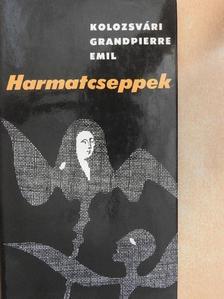 Kolozsvári Grandpierre Emil - Harmatcseppek [antikvár]