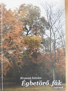 Krausz István - Égbetörő fák [antikvár]