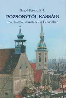 Szabó Ferenc S.J. - Pozsonytól Kassáig [antikvár]