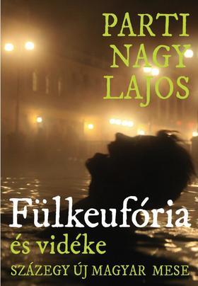 Parti Nagy Lajos - Fülkeufória (és vidéke, százegy új magyar mese)