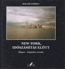 BOLGÁR GYÖRGY - New York, időszámítás előtt [antikvár]
