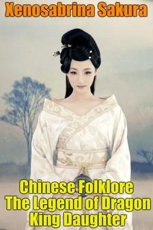 Sakura Xenosabrina - Chinese Folklore The Legend of Dragon King Daughter [eKönyv: epub, mobi]
