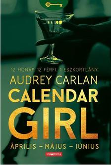Audrey Carlan - Calendar Girl II. - Április - Május - Június - 12 Hónap. 12 Férfi. 1 Eszkortlány.