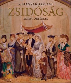 szerk. Jalsovszky Katalin - A magyarországi zsidóság képes története