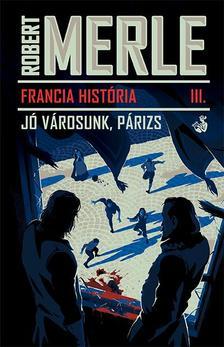 Robert MERLE - Jó városunk, Párizs Francia história 3.