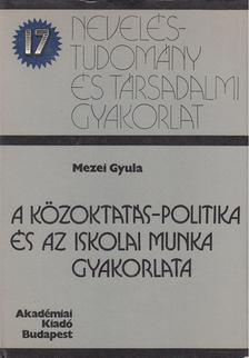 MEZEI GYULA - A közoktatás-politika és az iskolai munka gyakorlata [antikvár]